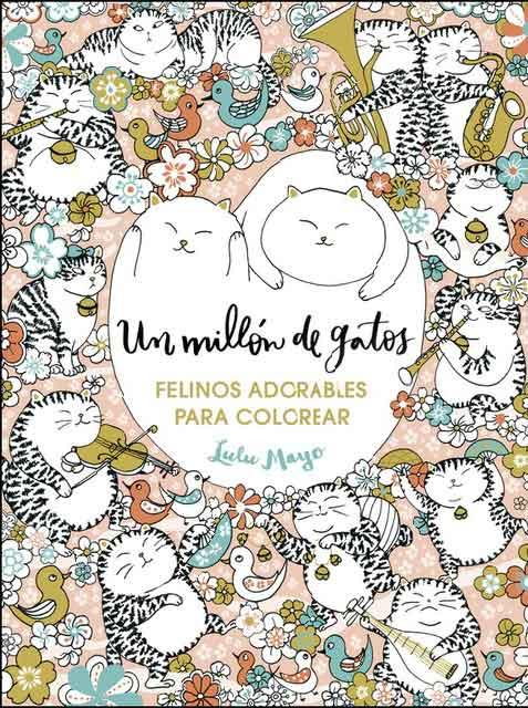 Un millón de gatos. Felinos adorables para colorear